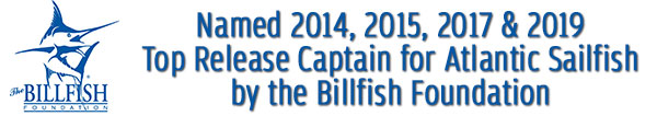 Named 2014 and 2015 Top Release Captain for Atlantic Sailfish by the Billfish Foundation.
